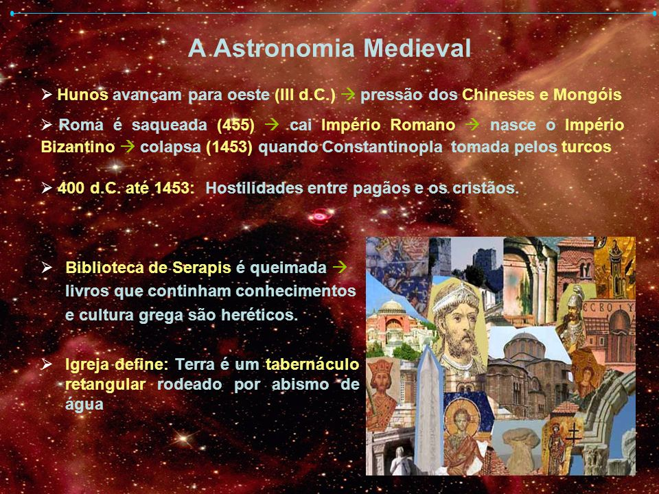 A Astronomia Medieval Hunos avançam para oeste (III d.C.)  pressão dos Chineses e Mongóis.