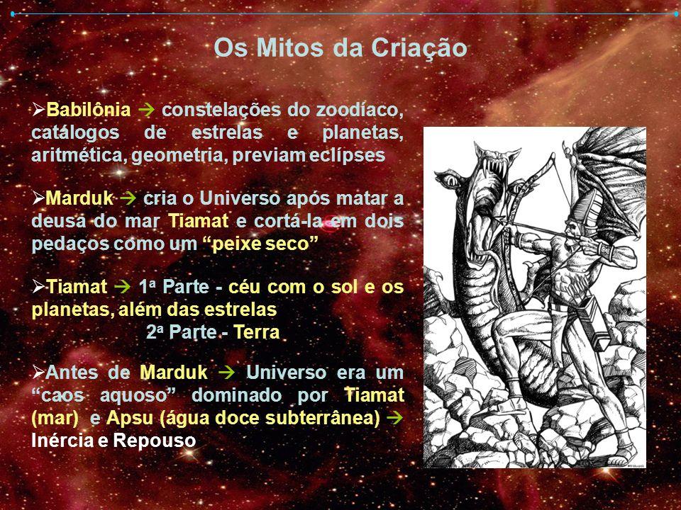 Os Mitos da Criação Babilônia  constelações do zoodíaco, catálogos de estrelas e planetas, aritmética, geometria, previam eclípses.