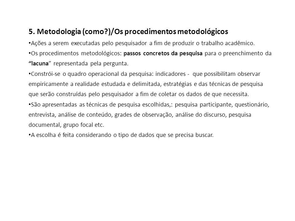 5. Metodologia (como )/Os procedimentos metodológicos