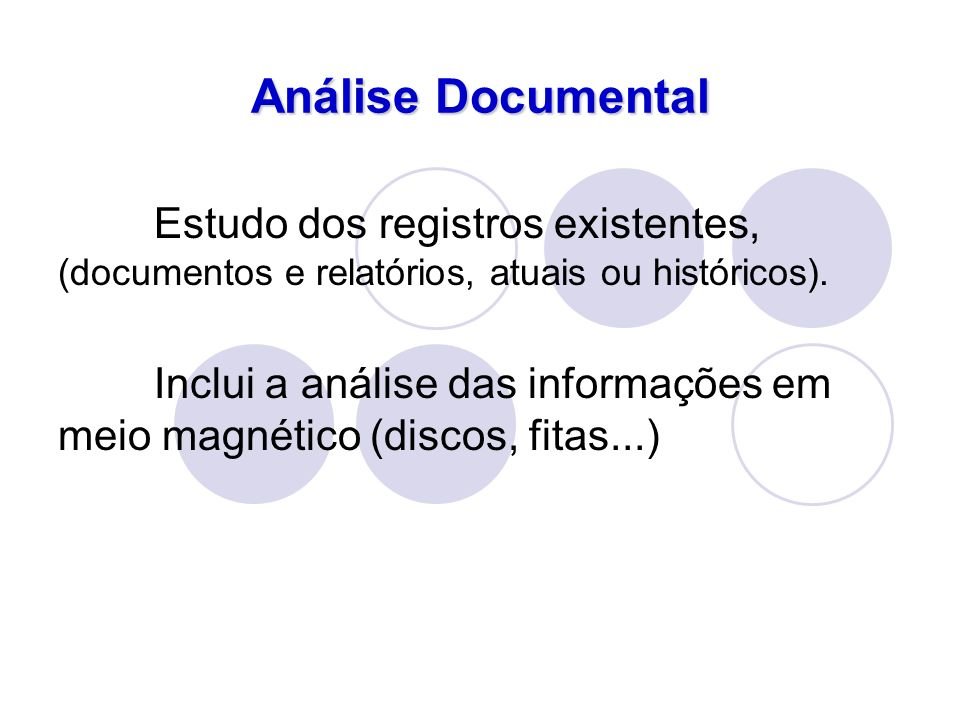 Análise Documental Estudo dos registros existentes, (documentos e relatórios, atuais ou históricos).