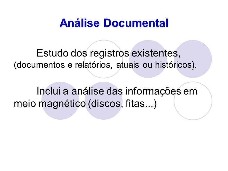 Análise DocumentalEstudo dos registros existentes, (documentos e relatórios, atuais ou históricos).