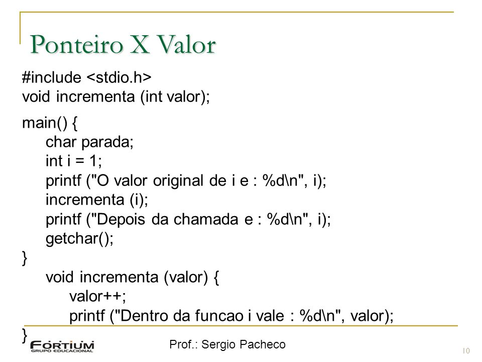 Ponteiro X Valor #include <stdio.h> void incrementa (int valor);