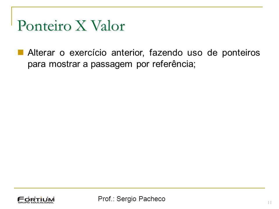 Ponteiro X Valor Alterar o exercício anterior, fazendo uso de ponteiros para mostrar a passagem por referência;