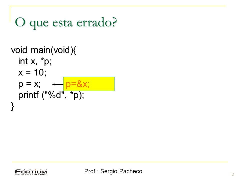 O que esta errado void main(void){ int x, *p; x = 10; p = x;