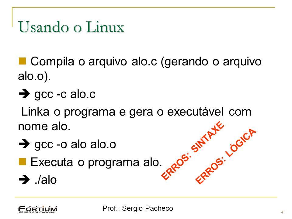 Usando o Linux Compila o arquivo alo.c (gerando o arquivo alo.o).
