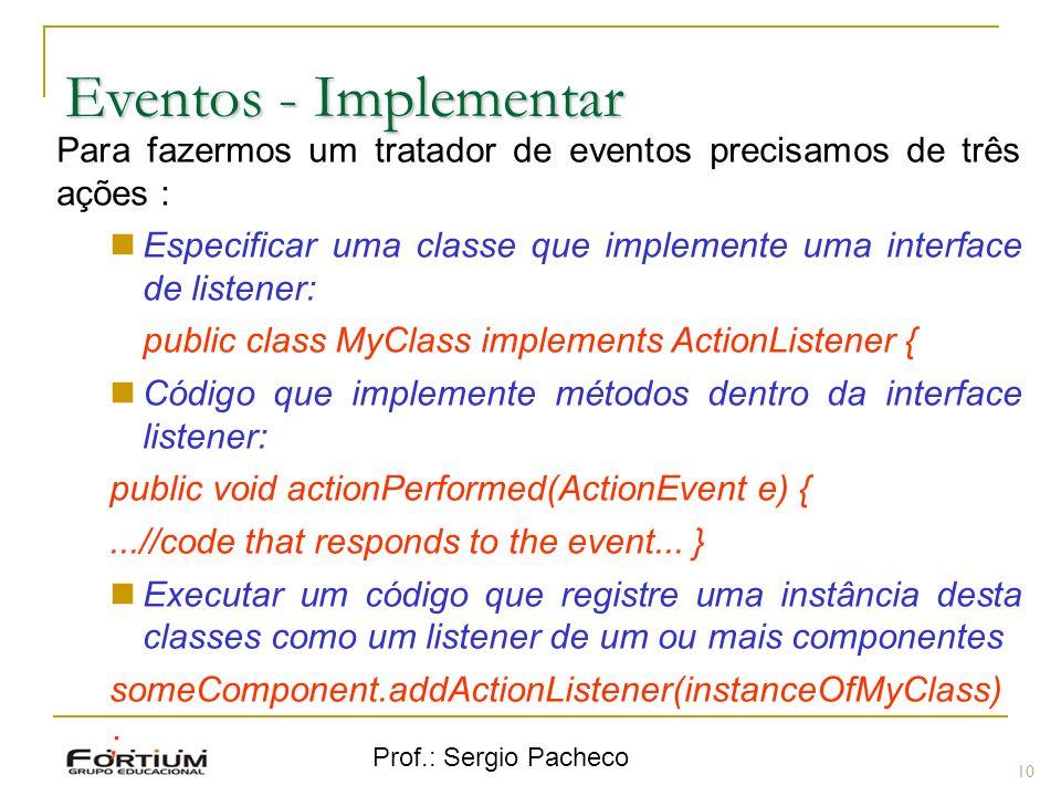 Eventos - Implementar Para fazermos um tratador de eventos precisamos de três ações :