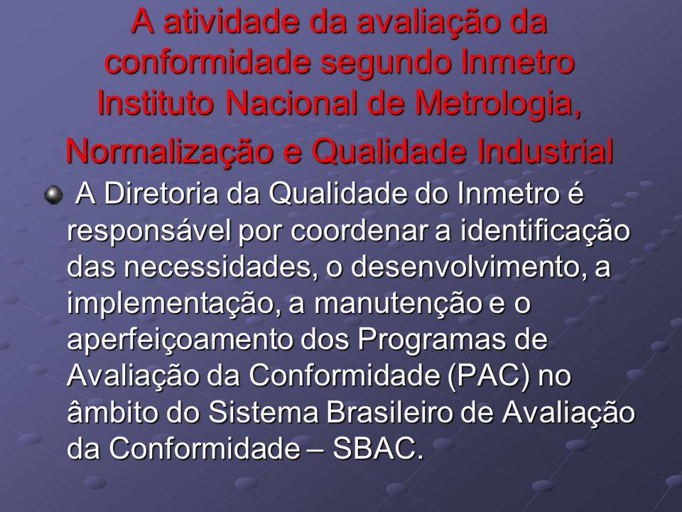 A atividade da avaliação da conformidade segundo Inmetro Instituto Nacional de Metrologia, Normalização e Qualidade Industrial