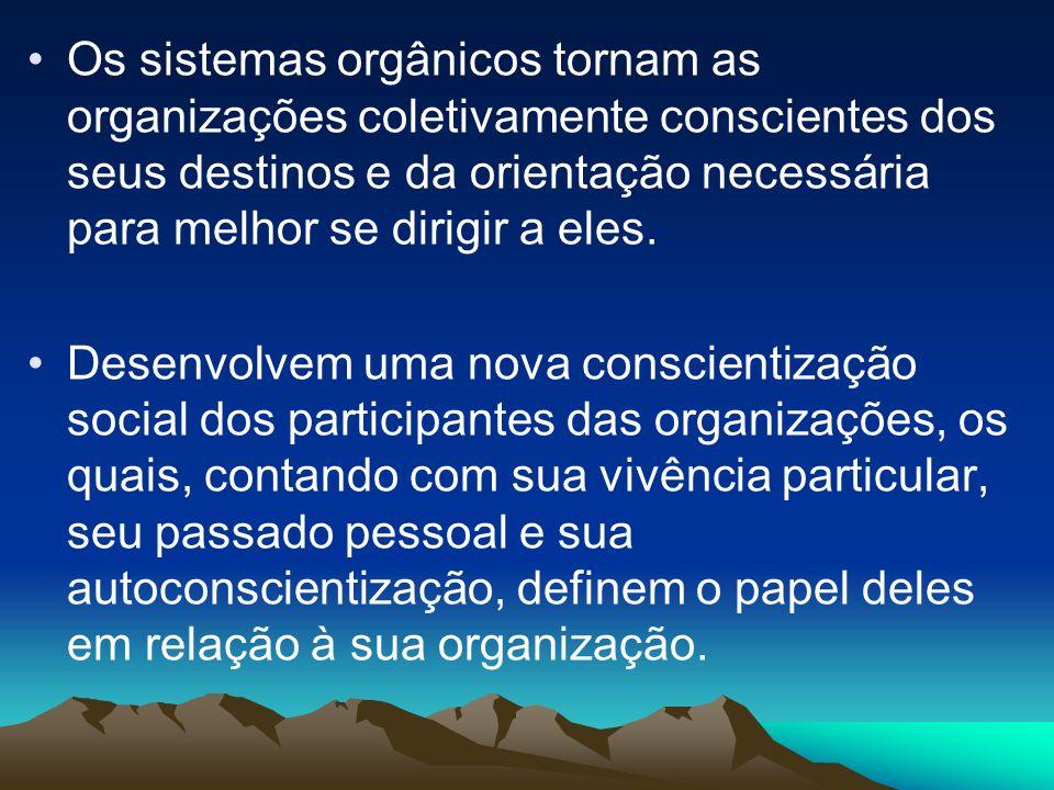 Os sistemas orgânicos tornam as organizações coletivamente conscientes dos seus destinos e da orientação necessária para melhor se dirigir a eles.