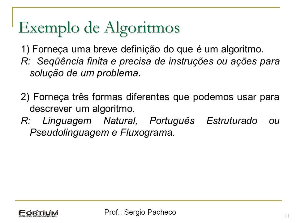 Exemplo de Algoritmos1) Forneça uma breve definição do que é um algoritmo.