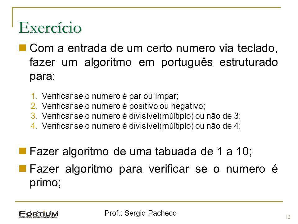 ExercícioCom a entrada de um certo numero via teclado, fazer um algoritmo em português estruturado para:
