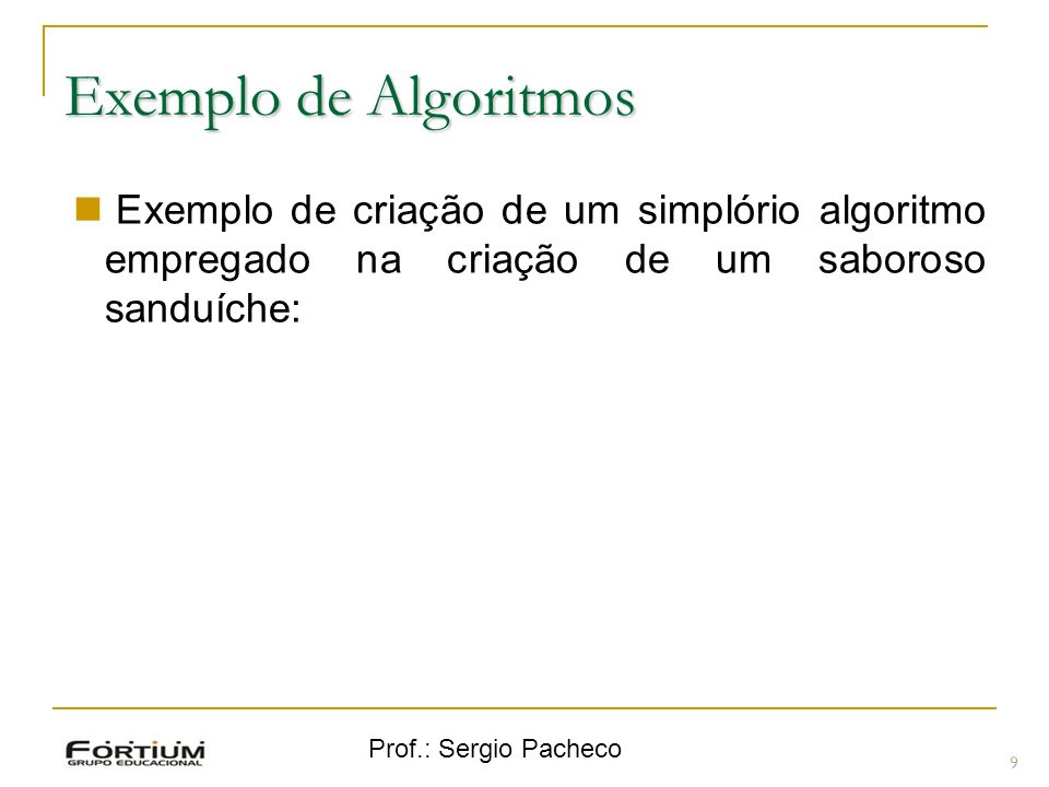 Exemplo de AlgoritmosExemplo de criação de um simplório algoritmo empregado na criação de um saboroso sanduíche: