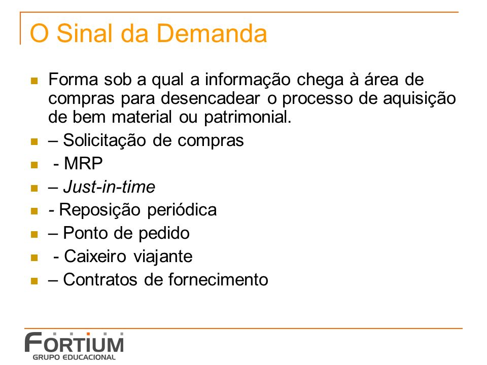 O Sinal da DemandaForma sob a qual a informação chega à área de compras para desencadear o processo de aquisição de bem material ou patrimonial.