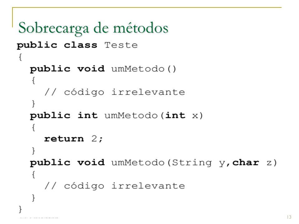 Sobrecarga de métodos Sobrecarregar (overloading) um método significa definir vários métodos com o mesmo nome, mas com diferentes parâmetros.