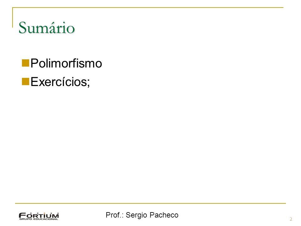 Sumário Polimorfismo Exercícios; Prof.: Sergio Pacheco 2 2