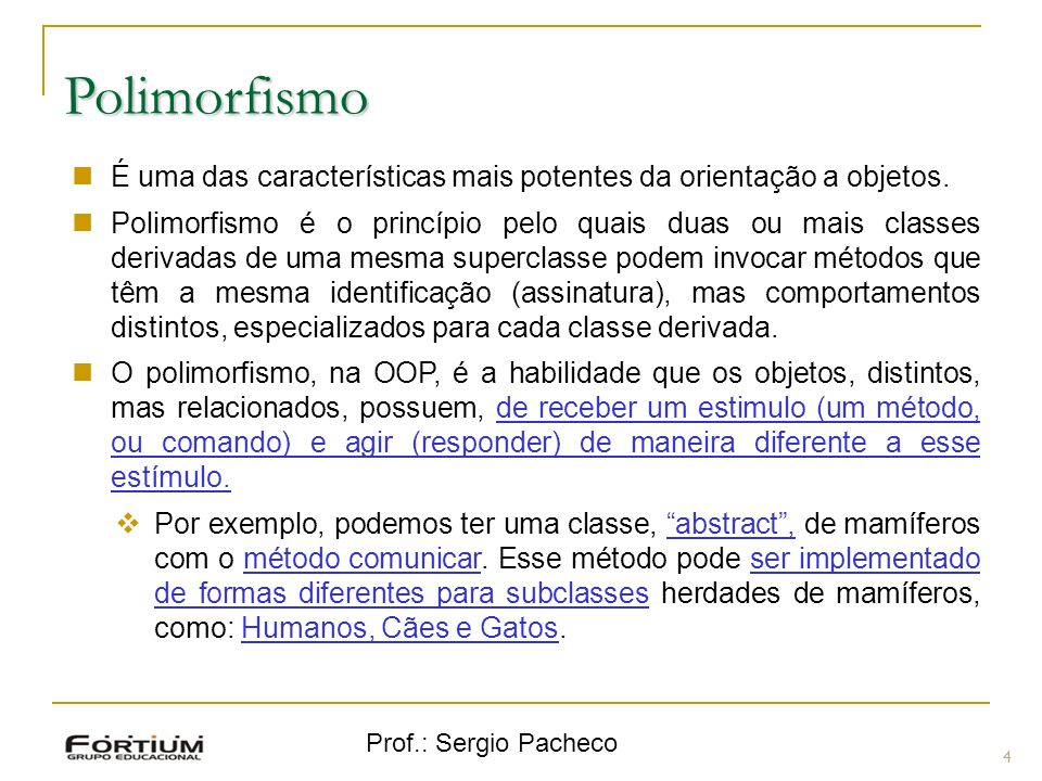 PolimorfismoÉ uma das características mais potentes da orientação a objetos.
