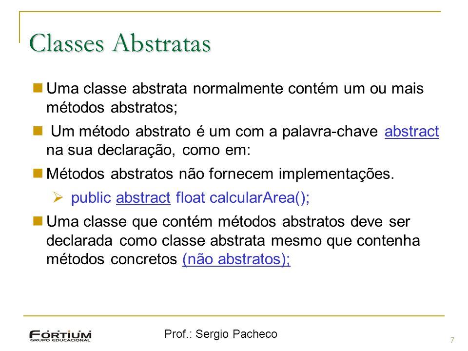 Classes Abstratas Uma classe abstrata normalmente contém um ou mais métodos abstratos;