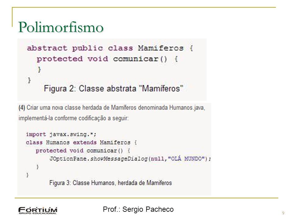 Polimorfismo Prof.: Sergio Pacheco 9 9