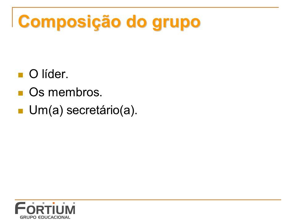 Composição do grupo O líder. Os membros. Um(a) secretário(a).