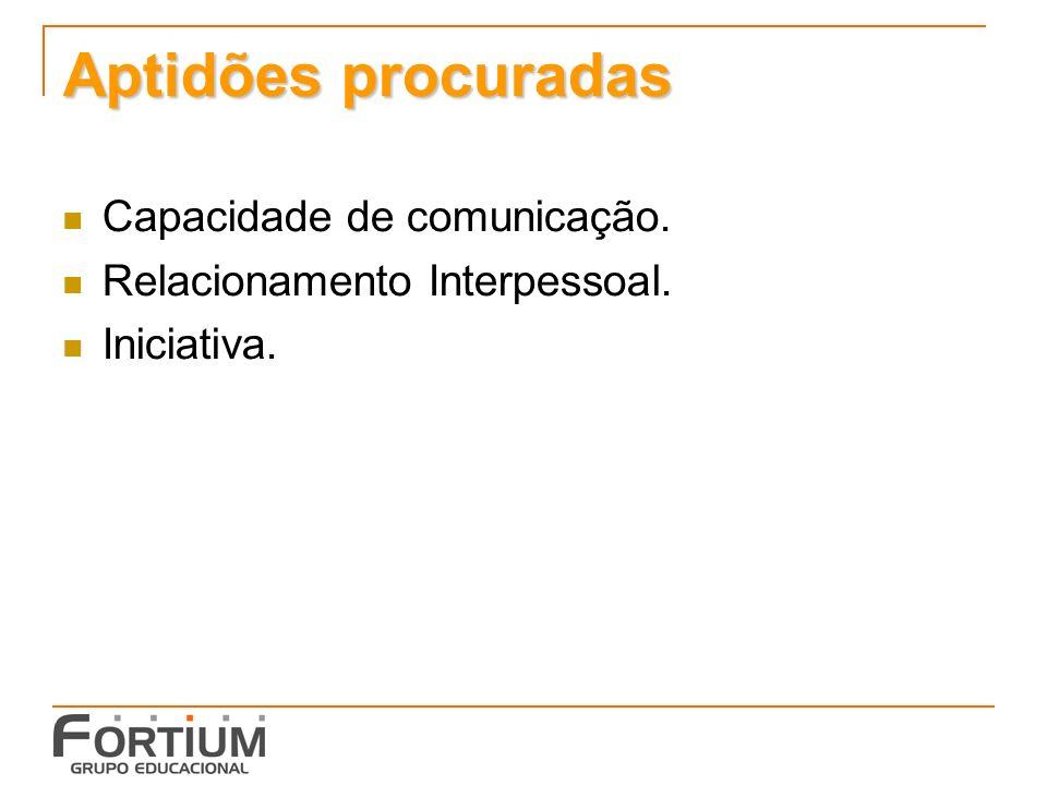 Aptidões procuradas Capacidade de comunicação.
