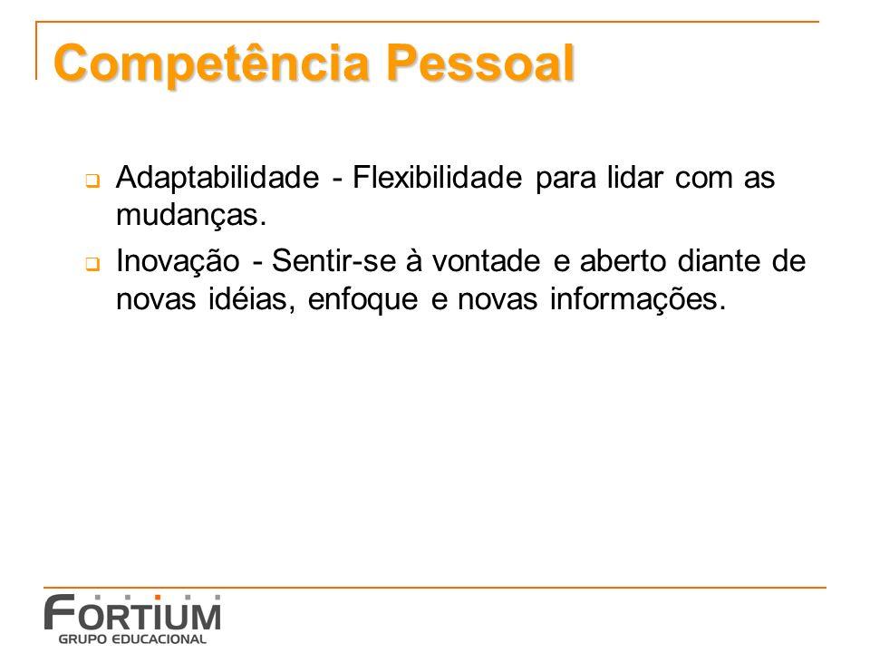 Competência Pessoal Adaptabilidade - Flexibilidade para lidar com as mudanças.