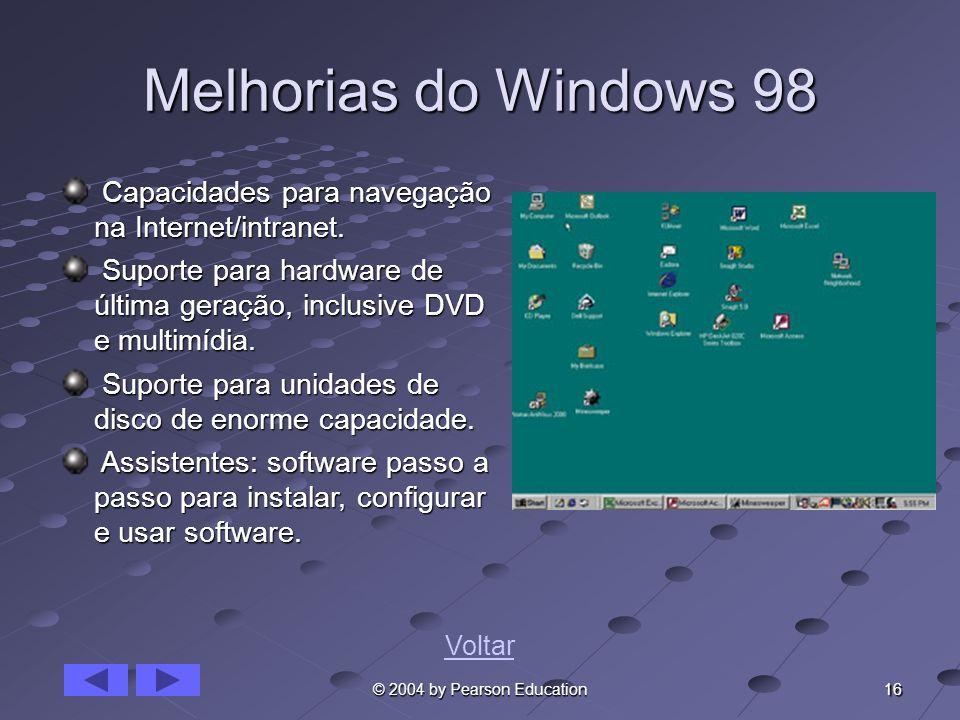 Melhorias do Windows 98 Capacidades para navegação na Internet/intranet. Suporte para hardware de última geração, inclusive DVD e multimídia.