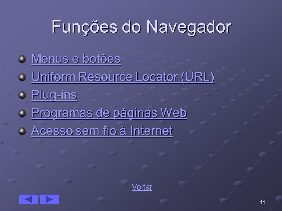 Funções do Navegador Menus e botões Uniform Resource Locator (URL)