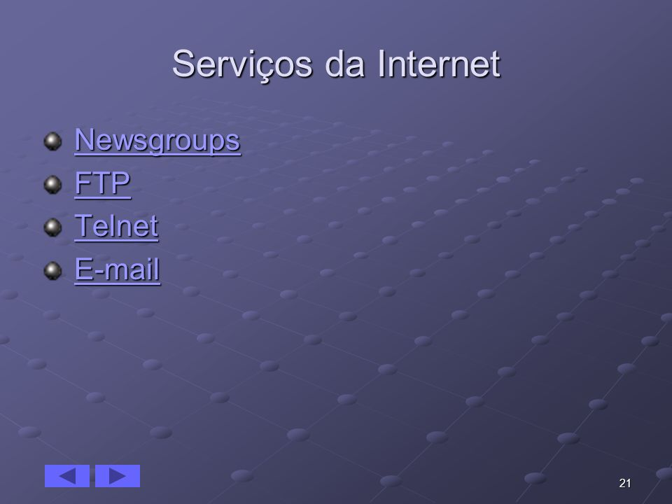 Serviços da Internet Newsgroups FTP Telnet E-mail