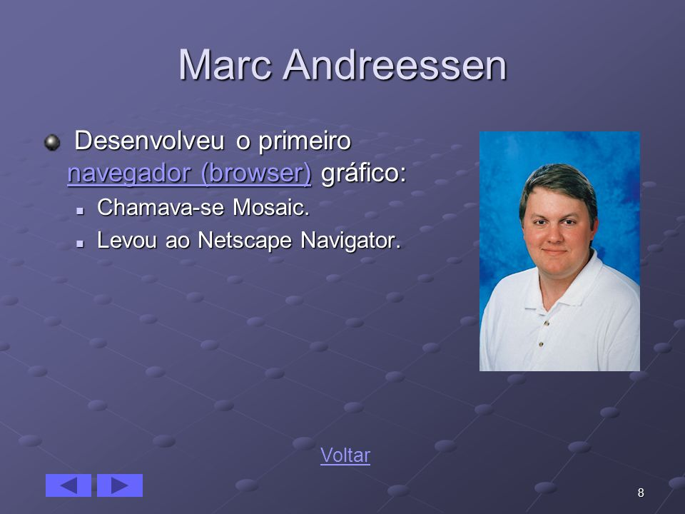 Marc Andreessen Desenvolveu o primeiro navegador (browser) gráfico:
