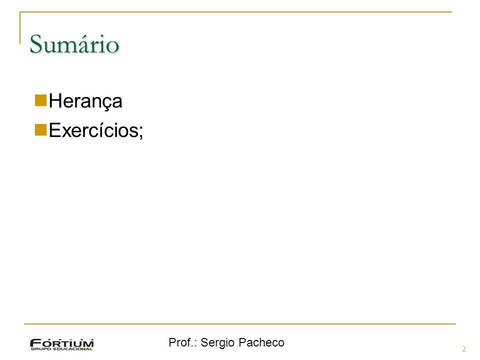 Sumário Herança Exercícios; Prof.: Sergio Pacheco 2 2
