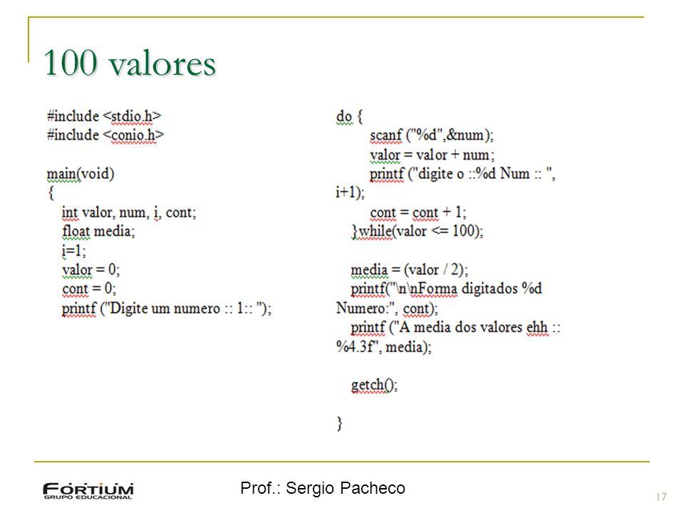 100 valores Prof.: Sergio Pacheco 17 17