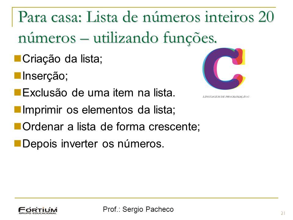 Para casa: Lista de números inteiros 20 números – utilizando funções.