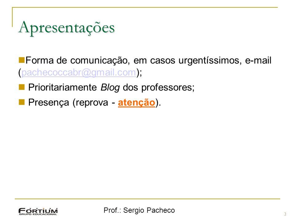 Apresentações Forma de comunicação, em casos urgentíssimos, e-mail (pachecoccabr@gmail.com); Prioritariamente Blog dos professores;
