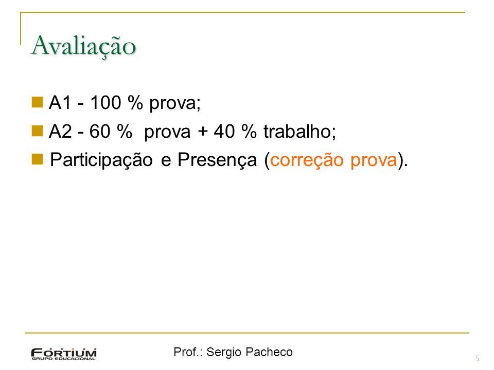 Avaliação A1 - 100 % prova; A2 - 60 % prova + 40 % trabalho;