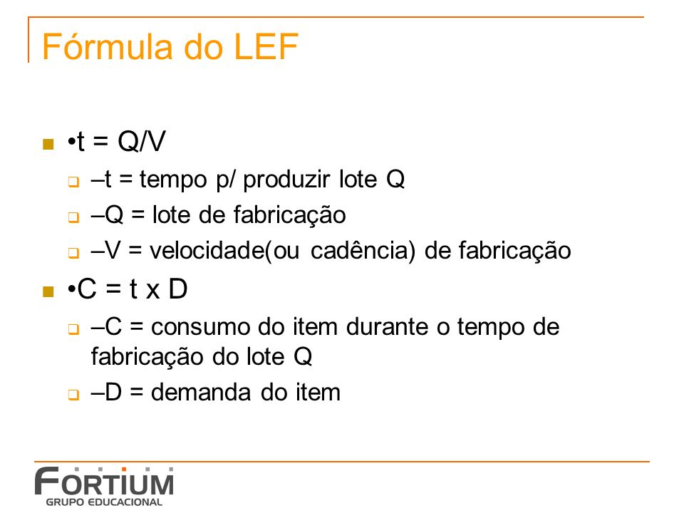 Fórmula do LEF •t = Q/V •C = t x D –t = tempo p/ produzir lote Q
