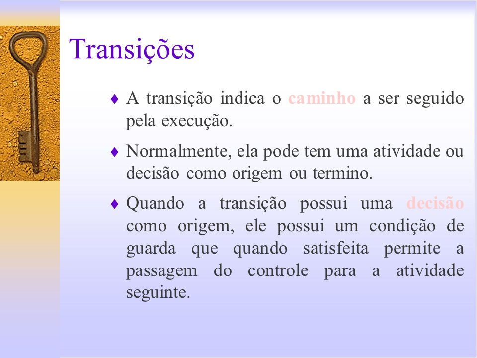 Transições A transição indica o caminho a ser seguido pela execução.