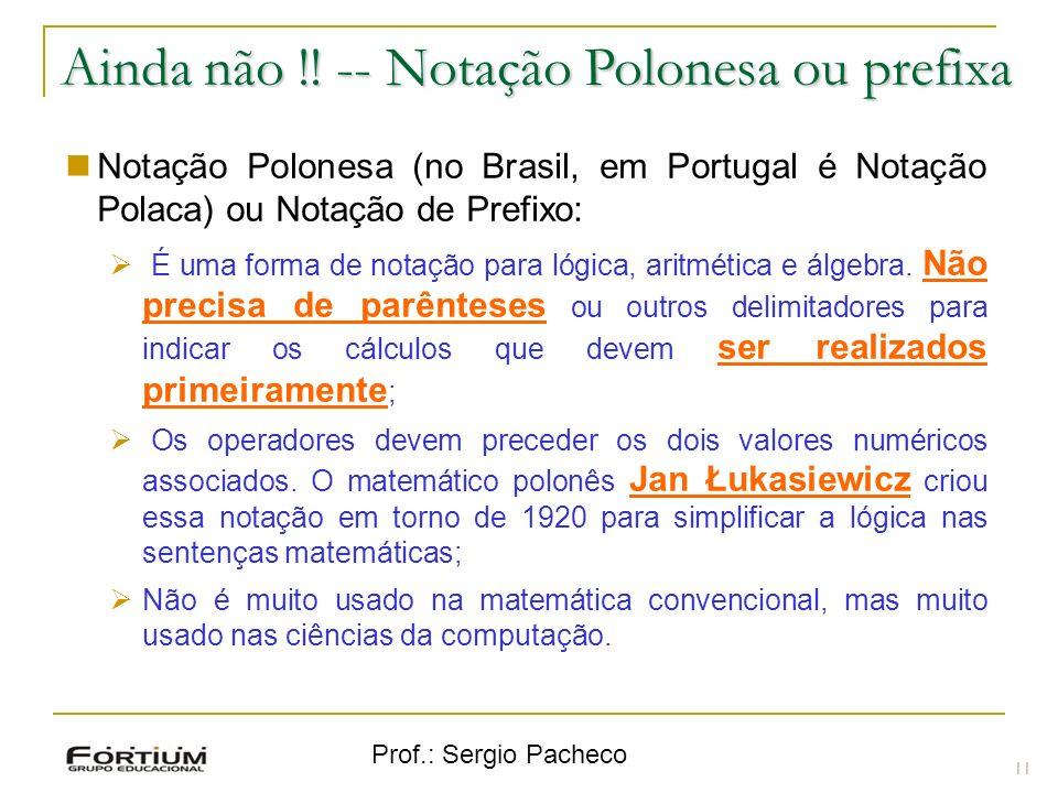 Ainda não !! -- Notação Polonesa ou prefixa