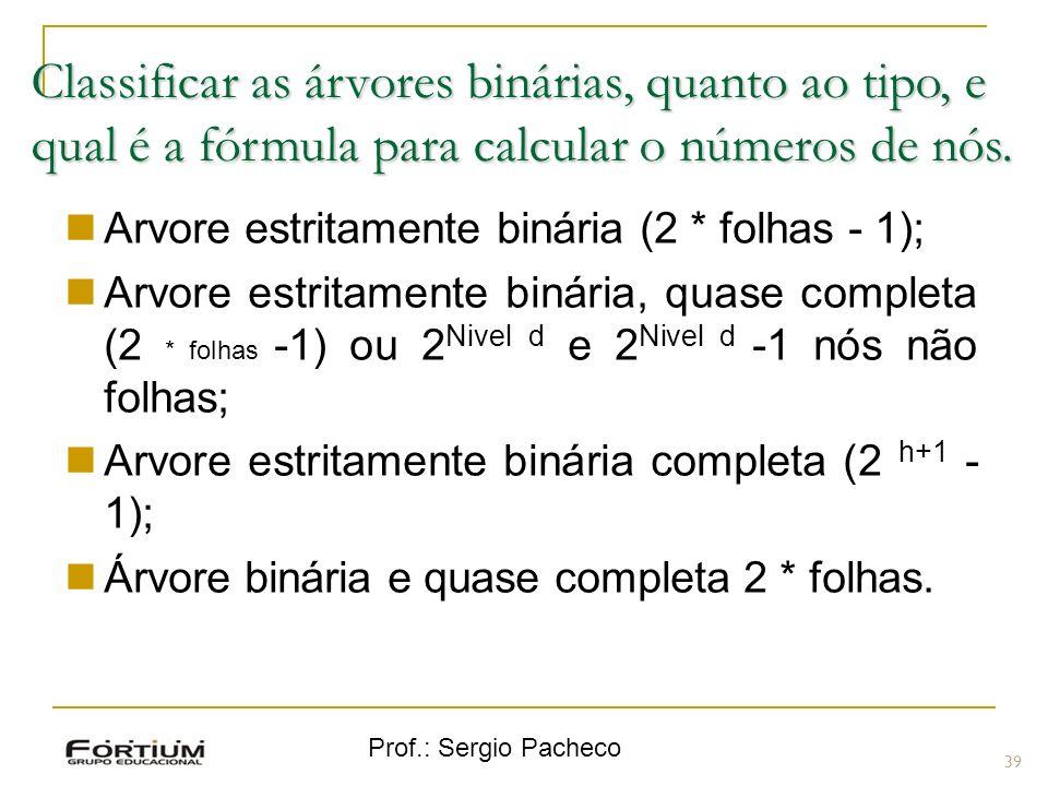 Classificar as árvores binárias, quanto ao tipo, e qual é a fórmula para calcular o números de nós.