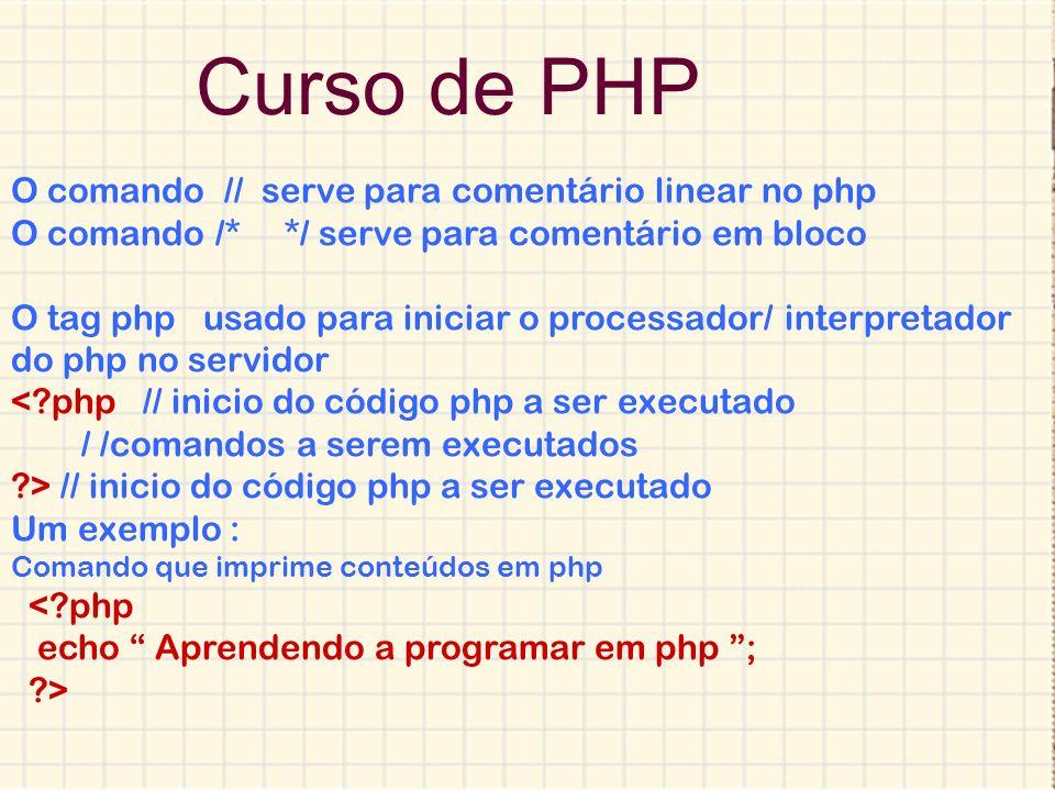 Curso de PHP O comando // serve para comentário linear no php