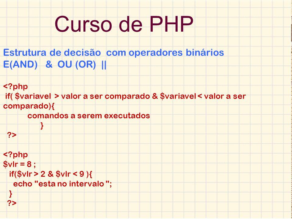 Curso de PHP Estrutura de decisão com operadores binários E(AND) & OU (OR) || < php.