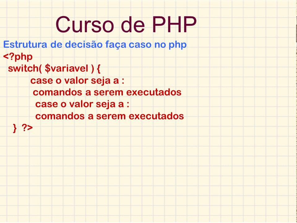 Curso de PHP Estrutura de decisão faça caso no php < php