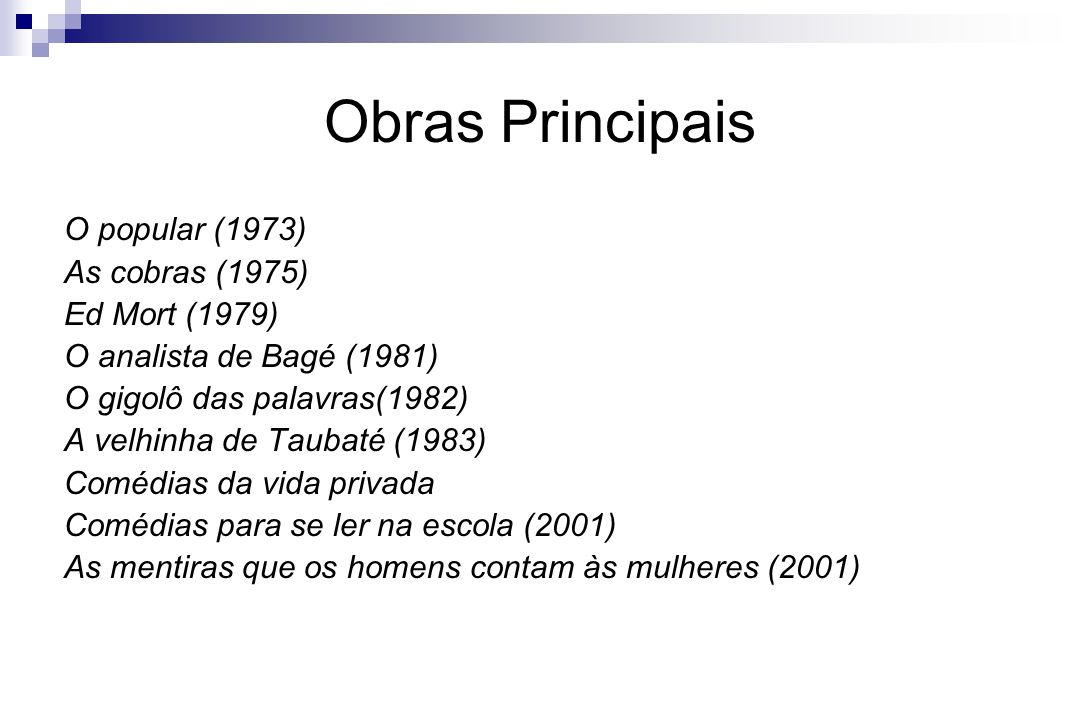 Obras Principais O popular (1973) As cobras (1975) Ed Mort (1979)