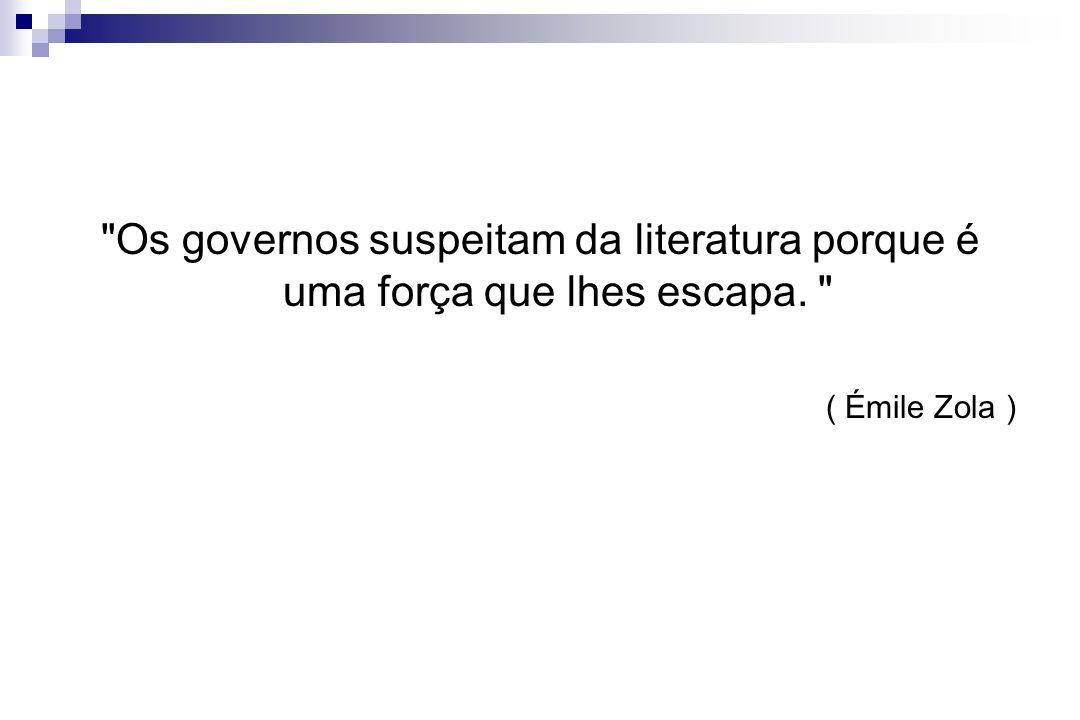 Os governos suspeitam da literatura porque é uma força que lhes escapa.
