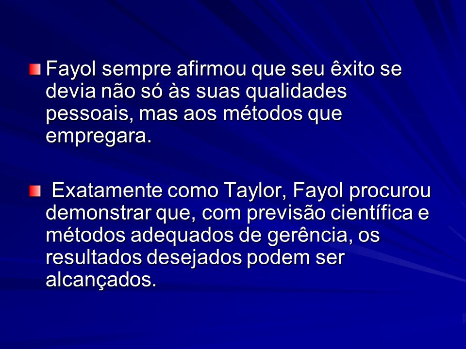 Fayol sempre afirmou que seu êxito se devia não só às suas qualidades pessoais, mas aos métodos que empregara.