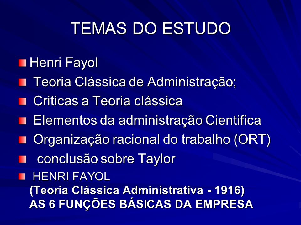 TEMAS DO ESTUDO Henri Fayol Teoria Clássica de Administração;