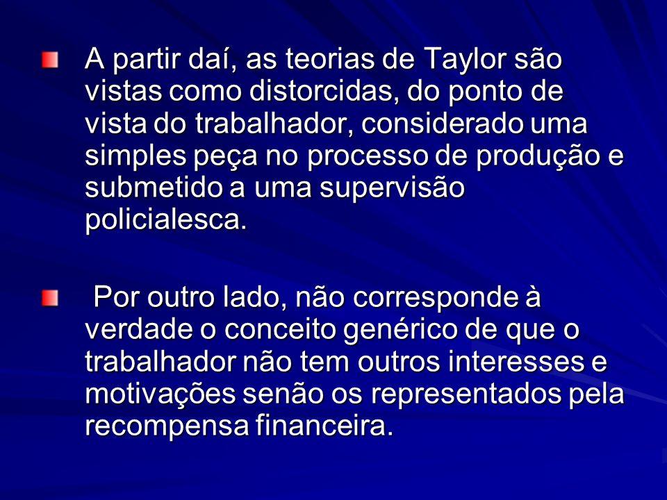 A partir daí, as teorias de Taylor são vistas como distorcidas, do ponto de vista do trabalhador, considerado uma simples peça no processo de produção e submetido a uma supervisão policialesca.