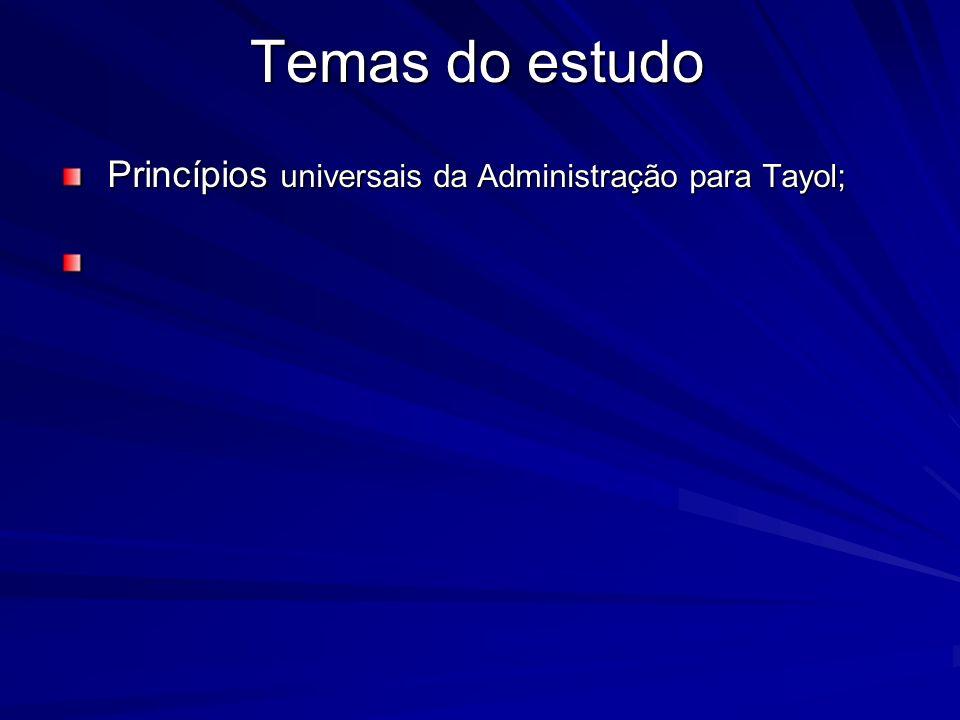 Temas do estudo Princípios universais da Administração para Tayol;