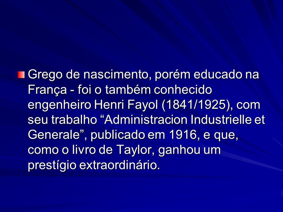 Grego de nascimento, porém educado na França - foi o também conhecido engenheiro Henri Fayol (1841/1925), com seu trabalho Administracion Industrielle et Generale , publicado em 1916, e que, como o livro de Taylor, ganhou um prestígio extraordinário.