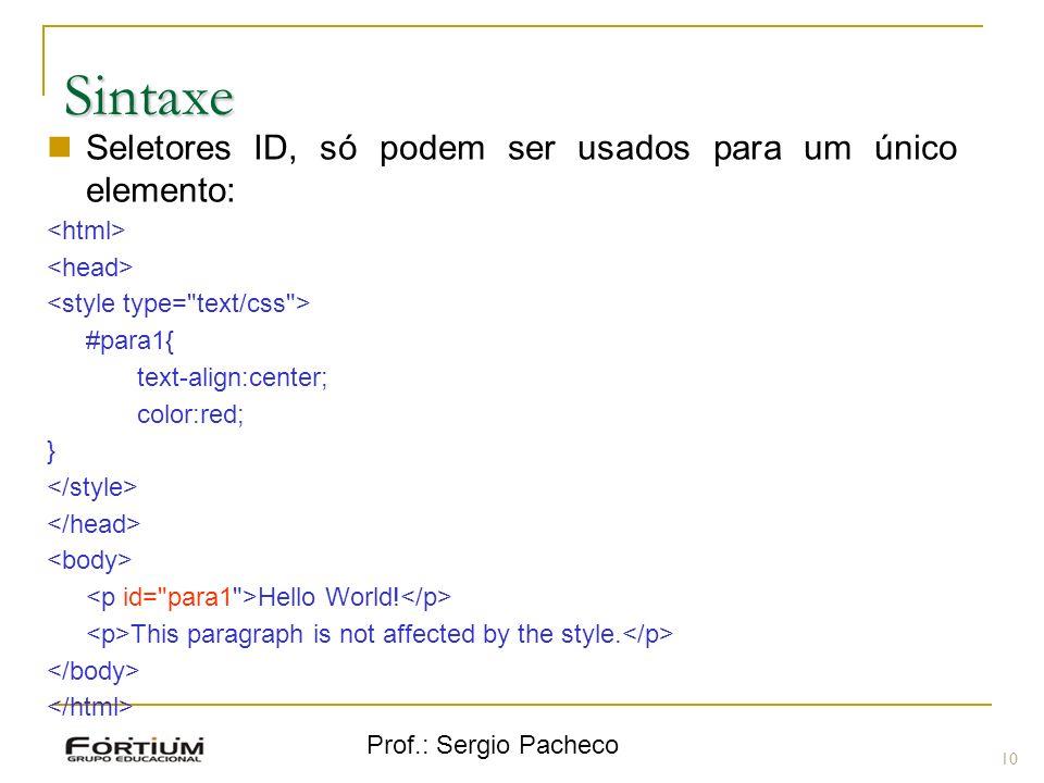 Sintaxe Seletores ID, só podem ser usados para um único elemento: