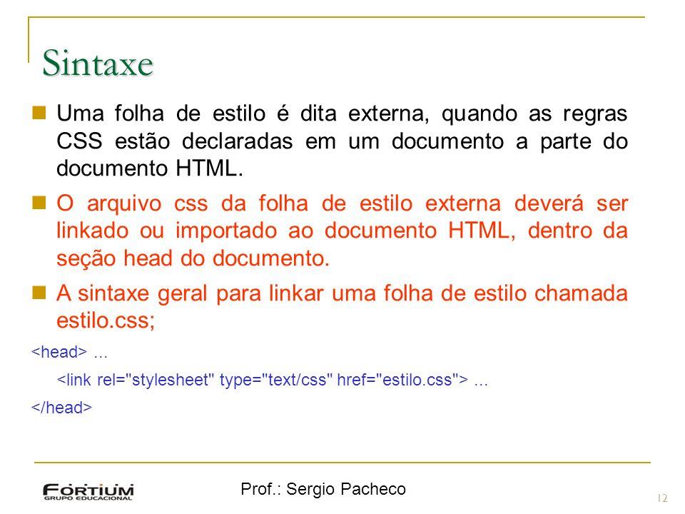 SintaxeUma folha de estilo é dita externa, quando as regras CSS estão declaradas em um documento a parte do documento HTML.
