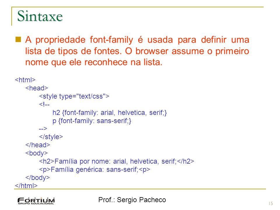 Sintaxe A propriedade font-family é usada para definir uma lista de tipos de fontes. O browser assume o primeiro nome que ele reconhece na lista.